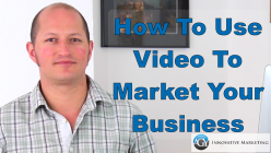 How To Use Video To Market Your Business – Video Marketing Tips!